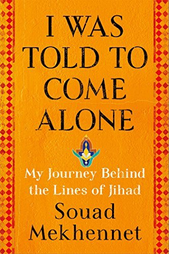 Souad Mekhennet I Was Told To Come Alone My Journey Behind The Lines Of Jihad