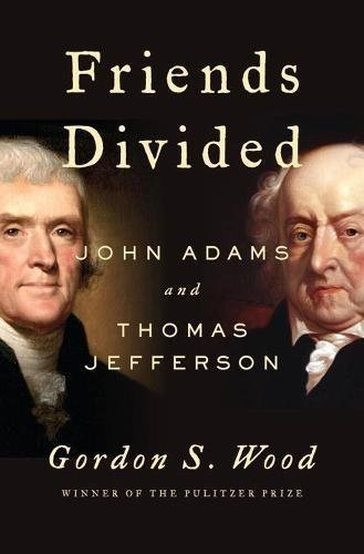 Gordon S. Wood Friends Divided John Adams And Thomas Jefferson
