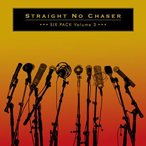 Straight No Chaser Six Pack Volume 3