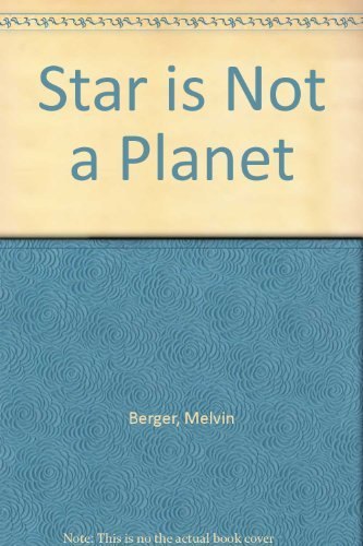 Melvin Berger A Star Is Not A Planet