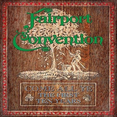 Fairport Convention Come All Ye The First Ten Years 7cd