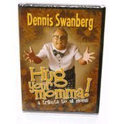 Dennis Swanberg Hug Your Momma!
