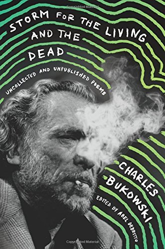 Charles Bukowski Storm For The Living And The Dead Uncollected And Unpublished Poems