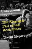 David Hepworth Uncommon People The Rise And Fall Of The Rock Stars