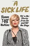 Tionne Watkins A Sick Life Tlc 'n Me Stories From On And Off The Stage