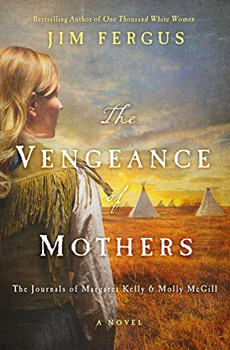 Jim Fergus The Vengeance Of Mothers The Journals Of Margaret Kelly & Molly Mcgill A