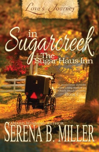 Serena B. Miller Love's Journey In Sugarcreek The Sugar Haus Inn