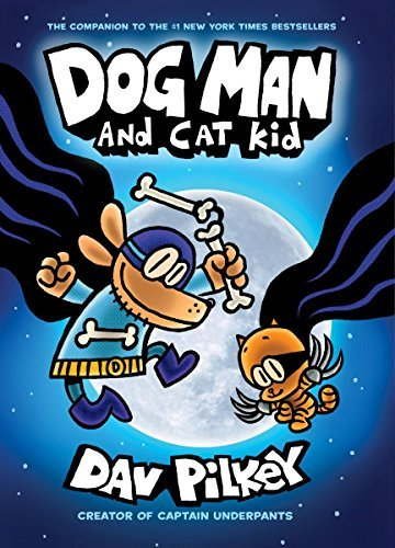Dav Pilkey Dog Man And Cat Kid From The Creator Of Captain Underpants (dog Man #