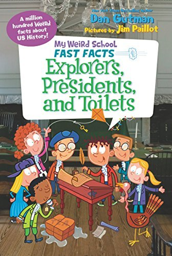 Dan Gutman My Weird School Fast Facts Explorers Presidents And Toilets