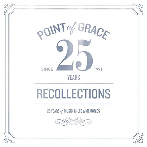 Point Of Grace Our Recollections 25th Anniversay