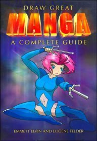 Emmett Elvin Draw Great Manga A Complete Guide