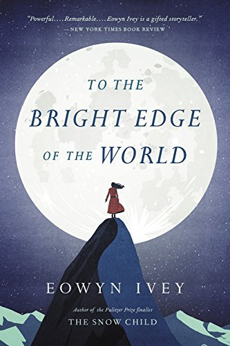 Eowyn Ivey To The Bright Edge Of The World