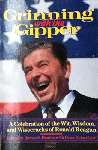 James S. Denron Grinning With The Gipper Wit Wisdom & Wisecracks Of Ronald Reagan