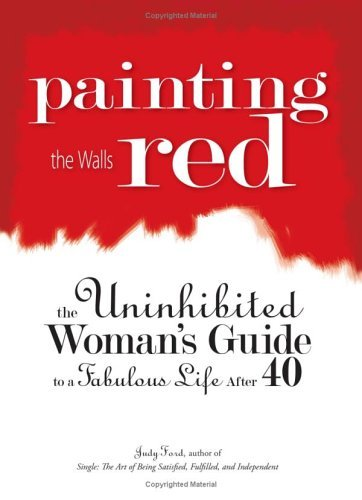 Judy Ford Painting The Walls Red The Uninhibited Woman's Guide To A Fabulous Life After 40