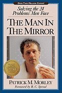 Patrick M. Morley The Man In The Mirror Solving The Twenty Four Problems Men Face