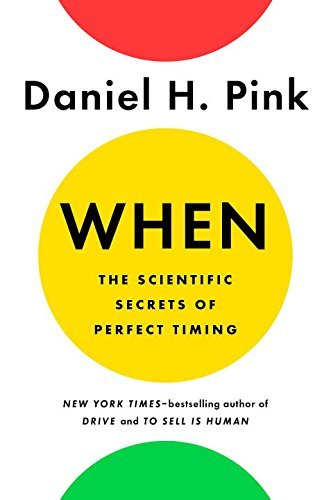 Daniel H. Pink When The Scientific Secrets Of Perfect Timing