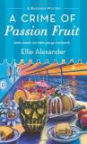 Ellie Alexander A Crime Of Passion Fruit A Bakeshop Mystery