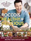 Rocco Dispirito Rocco's Healthy & Delicious More Than 200 (mostly) Plant Based Recipes For Everyday Life