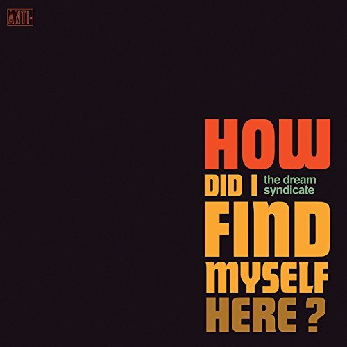 The Dream Syndicate How Did I Find Myself Here? Includes Download