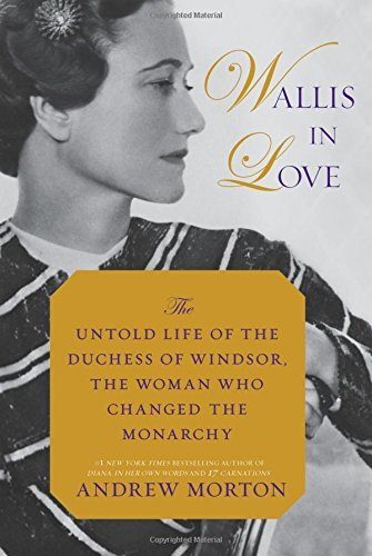 Andrew Morton Wallis In Love The Untold Life Of The Duchess Of Windsor The Wo