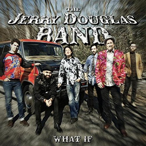 Jerry Douglas Band What If