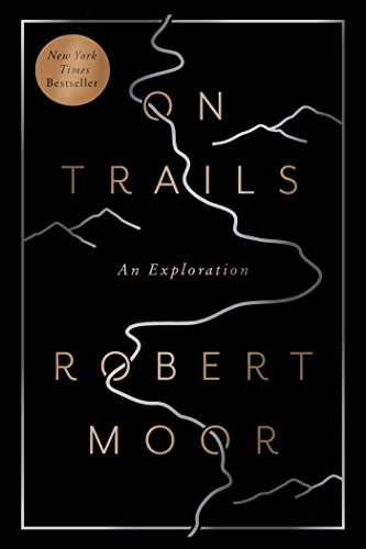 Robert Moor On Trails An Exploration