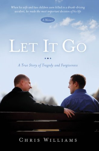 Chris Williams Let It Go A True Story Of Tragedy And Forgivenesss