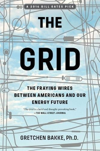 Gretchen Bakke The Grid The Fraying Wires Between Americans And Our Energ