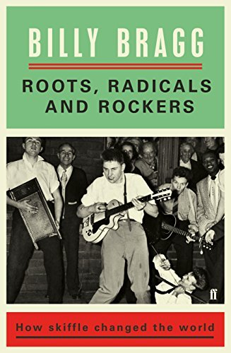 Billy Bragg Roots Radicals And Rockers How Skiffle Changed The World