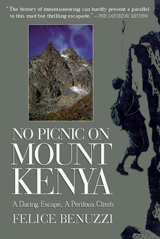 Felice Benuzzi No Picnic On Mount Kenya A Daring Escape A Perilous Climb