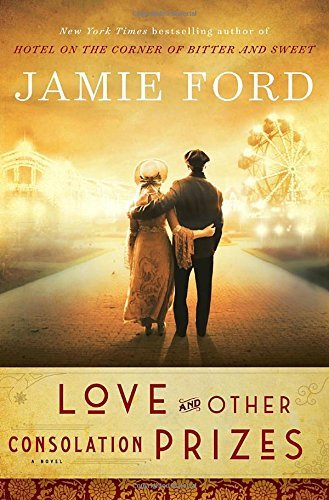 Jamie Ford Love And Other Consolation Prizes