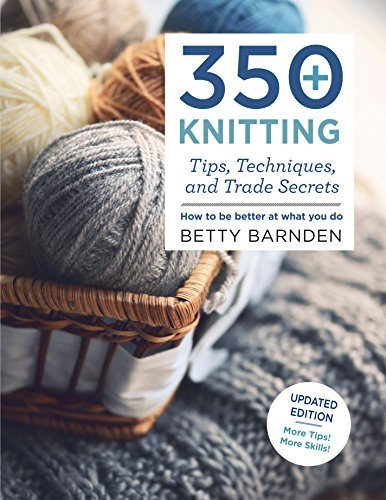 Betty Barnden 350+ Knitting Tips Techniques And Trade Secrets How To Be Better At What You Do
