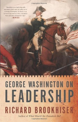Richard Brookhiser George Washington On Leadership