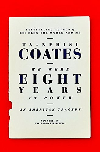 Ta Nehisi Coates We Were Eight Years In Power An American Tragedy