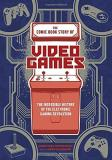 Jonathan Hennessey The Comic Book Story Of Video Games The Incredible History Of The Electronic Gaming R