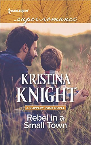 Kristina Knight Rebel In A Small Town (a Slippery Rock Novel)