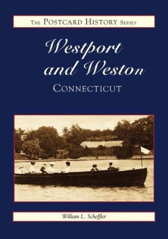 William L. Scheffler Westport And Weston In Vintage Postcards (the Pos