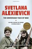 Svetlana Alexievich The Unwomanly Face Of War An Oral History Of Women In World War Ii
