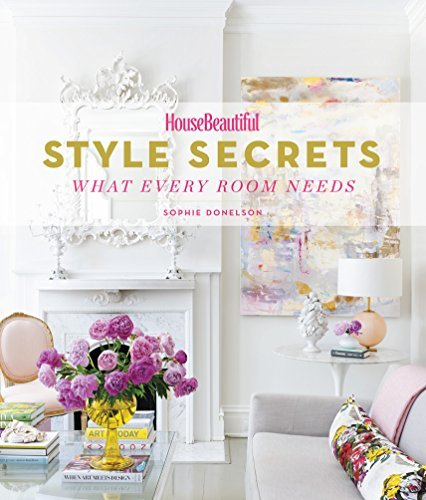 Sophie Donelson House Beautiful Style Secrets What Every Room Needs
