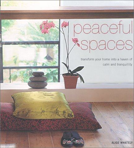 Alice Whately Peaceful Spaces Transform Your Home Into A Haven Of Calm And Tranquility Transform Your Home Into A Haven Of Calm And Tranq