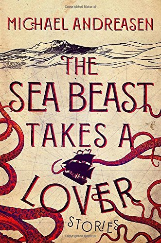 Michael Andreasen The Sea Beast Takes A Lover Stories