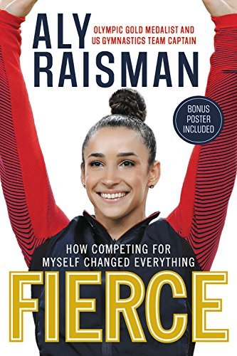 Aly Raisman Fierce How Competing For Myself Changed Everything