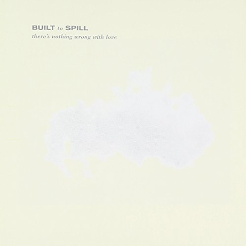 Built To Spill There's Nothing Wrong With Lov
