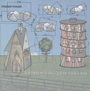 Modest Mouse Building Nothing Out Of Someth