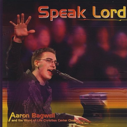 Aaron Bagwell Speak Lord