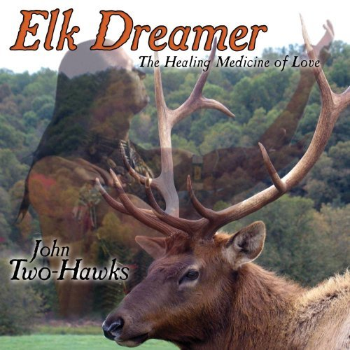 John Two Hawks Elk Dreamer The Healing Medici