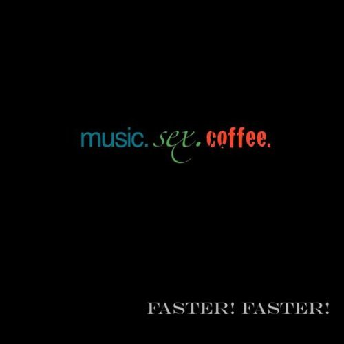 Faster! Faster! Music.Sex.Coffee. Local