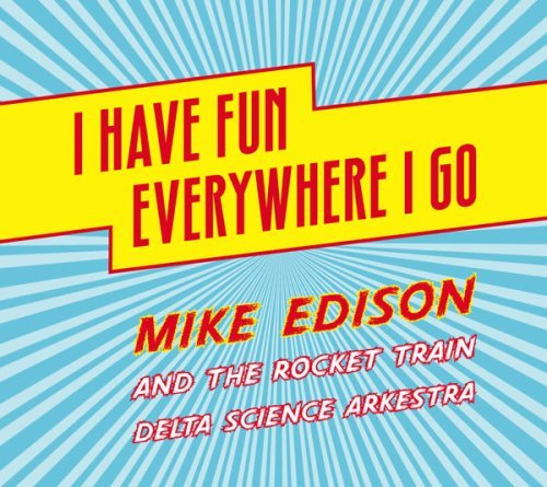 Mike Edison I Have Fun Everywhere I Go