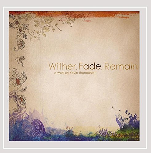 Kevin Thompson Wither Fade Remain