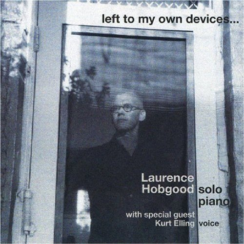 Laurence Hobgood Left To My Own Devices